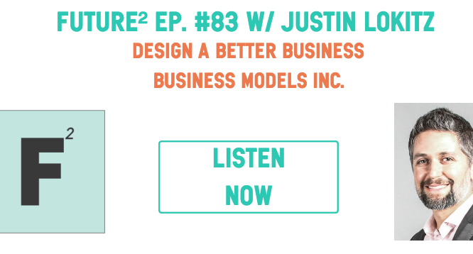 Future Squared Episode #83: Design a Better Business with Justin Lokitz