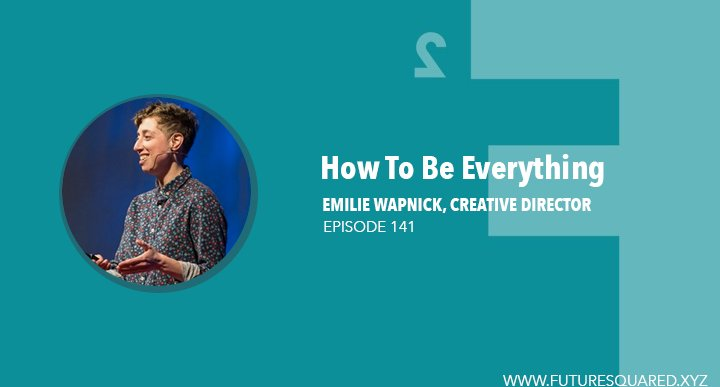 Future Squared Episode #141: How To Be Everything with Emilie Wapnick