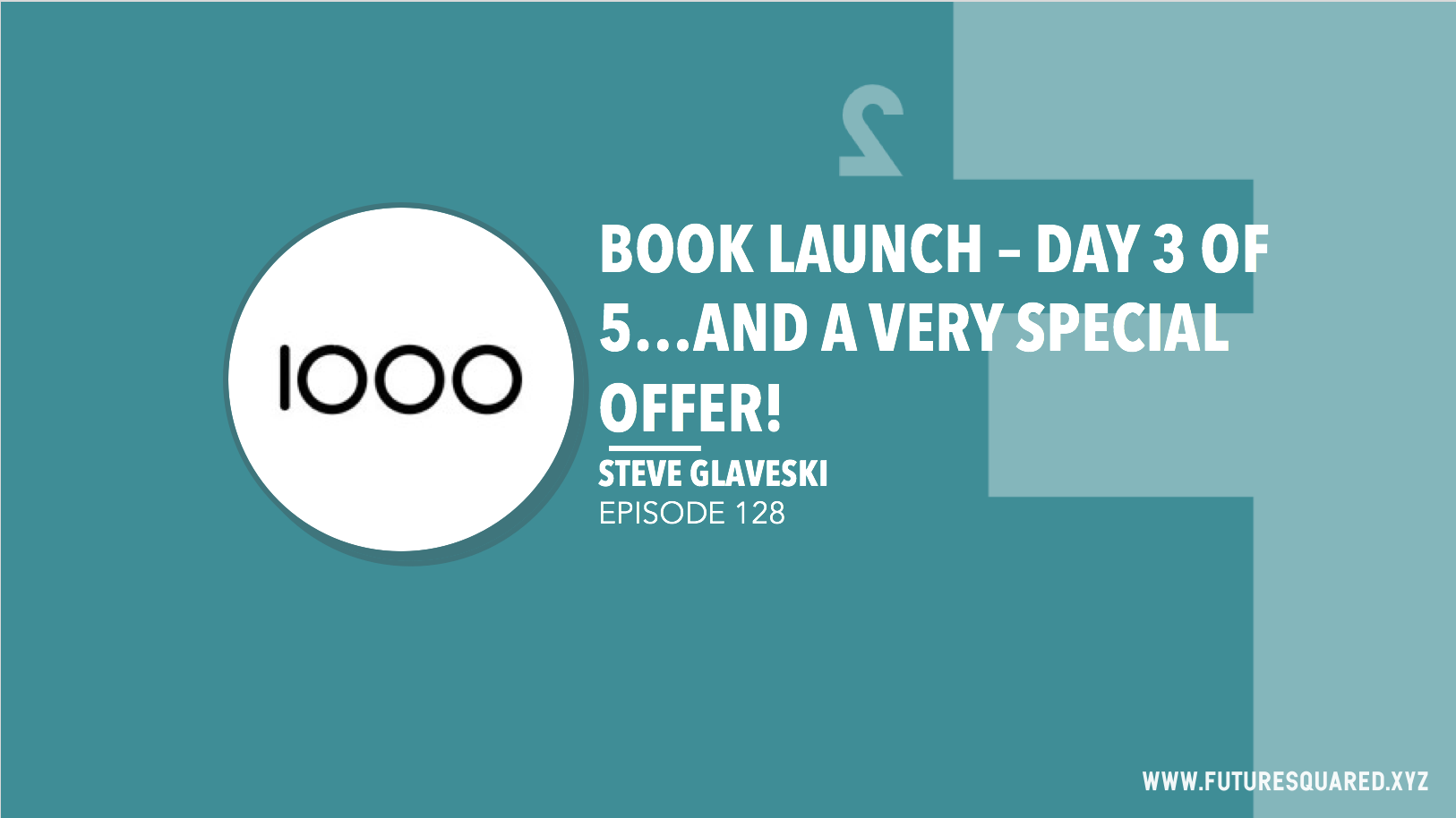 Future Squared Episode #128: Book Launch Day 3 of 5...and a very special offer!