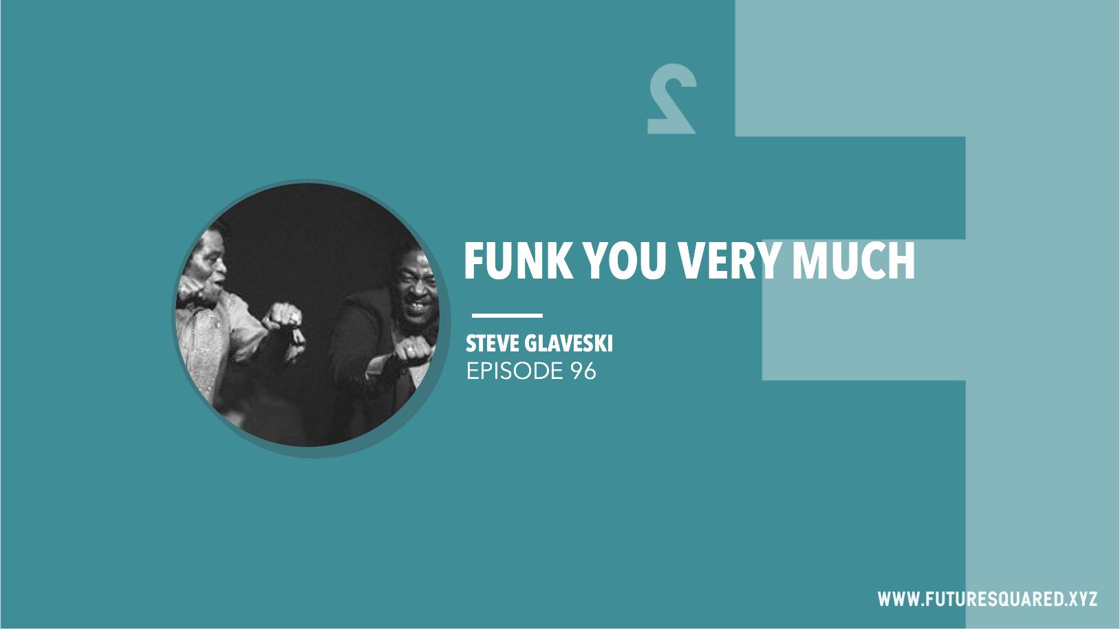 Future Squared Episode #96: Funk You Very Much