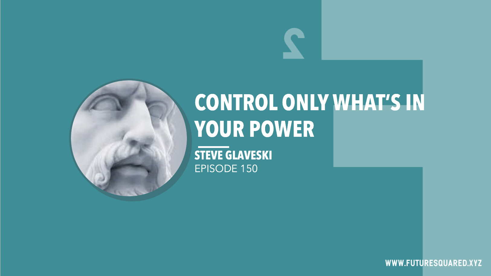 Future Squared Episode #150: Control Only What's in your Power