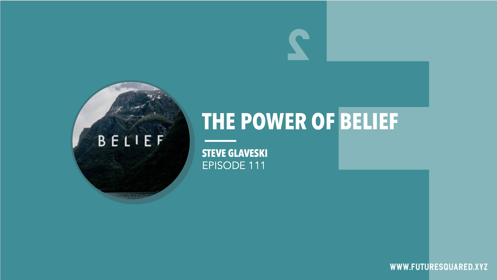 Future Squared Episode #111: The Power of Belief