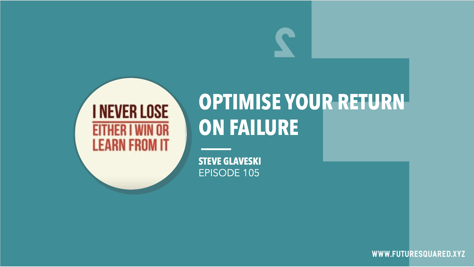 Future Squared Episode #105: Optimise your Return on Failure (RoF)