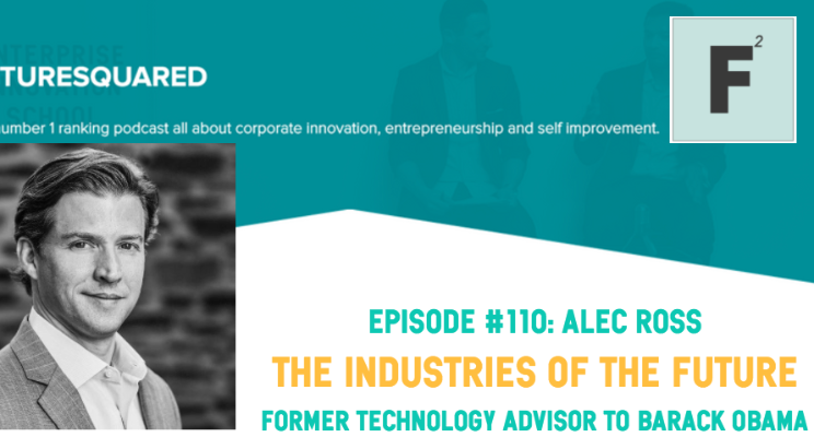 Future Squared Episode #110: Alec Ross on the Industries of the Future