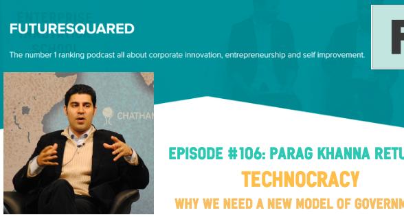 Future Squared Episode #106: Parag Khanna returns to talk Technocracy!