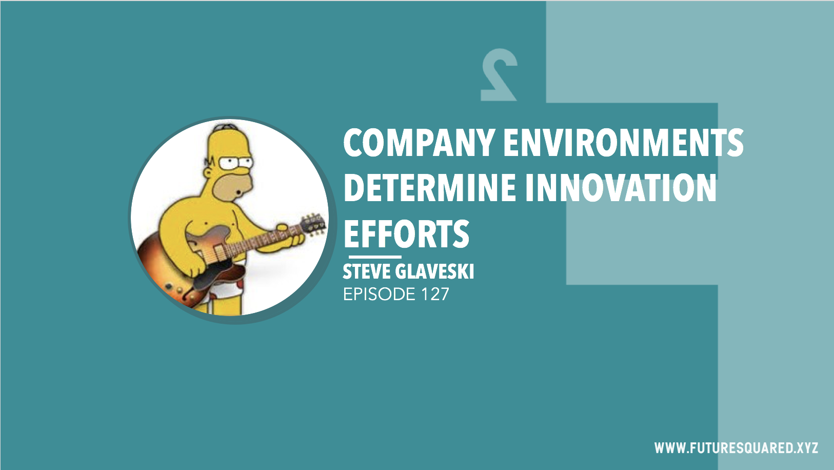 Future Squared Episode #127: Company Environments Determine Innovation Efforts