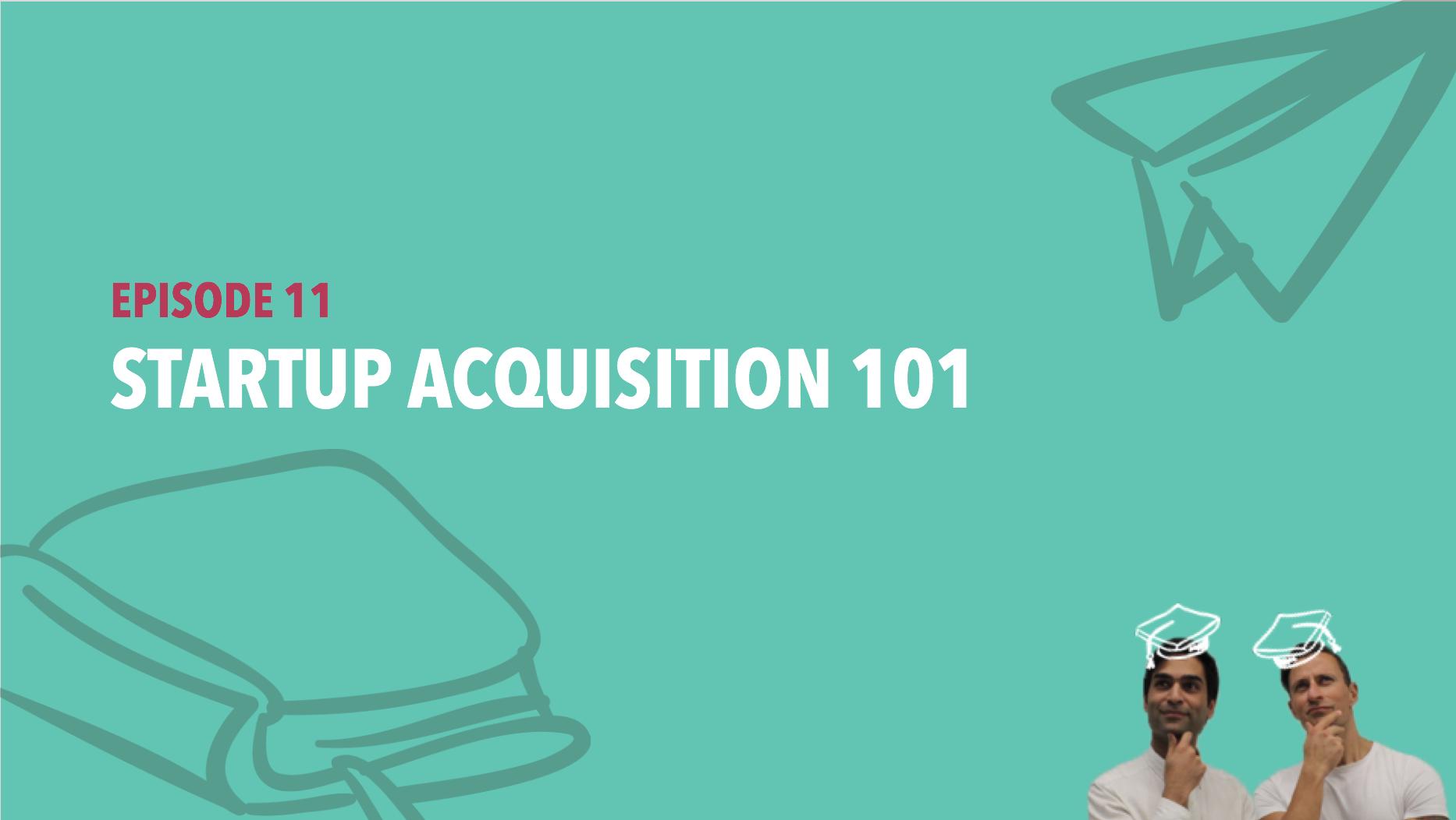 CiSchool Episode #011: Startup Acquisition 101