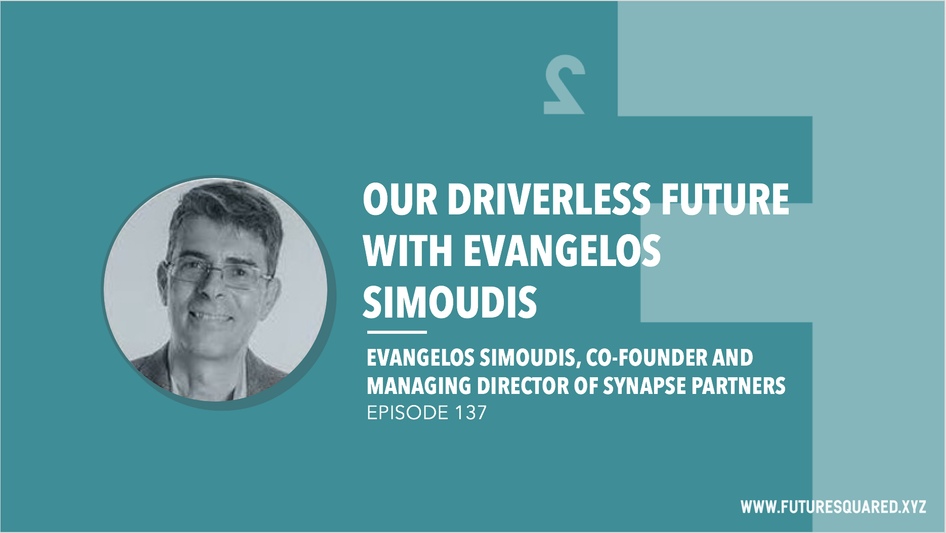 Future Squared Episode #137: Our Driverless Future with Evangelos Simoudis
