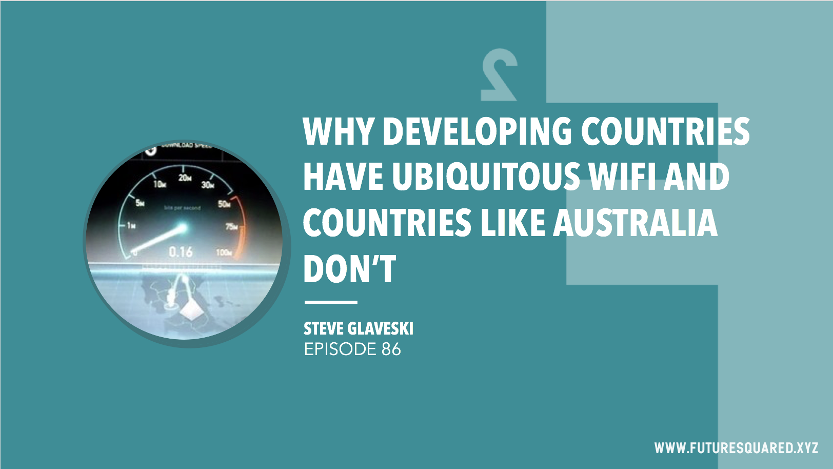 Future Squared Episode #86: Why developing countries have ubiquitous wifi and countries like Australia don't""