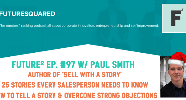 Future Squared Episode #97: How to Sell with a Story with Paul Smith