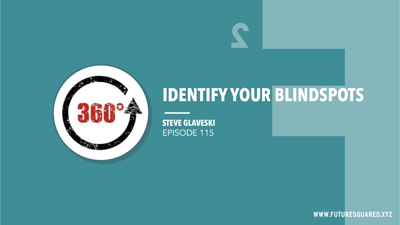 Future Squared Episode #115: Identify your Blind Spots
