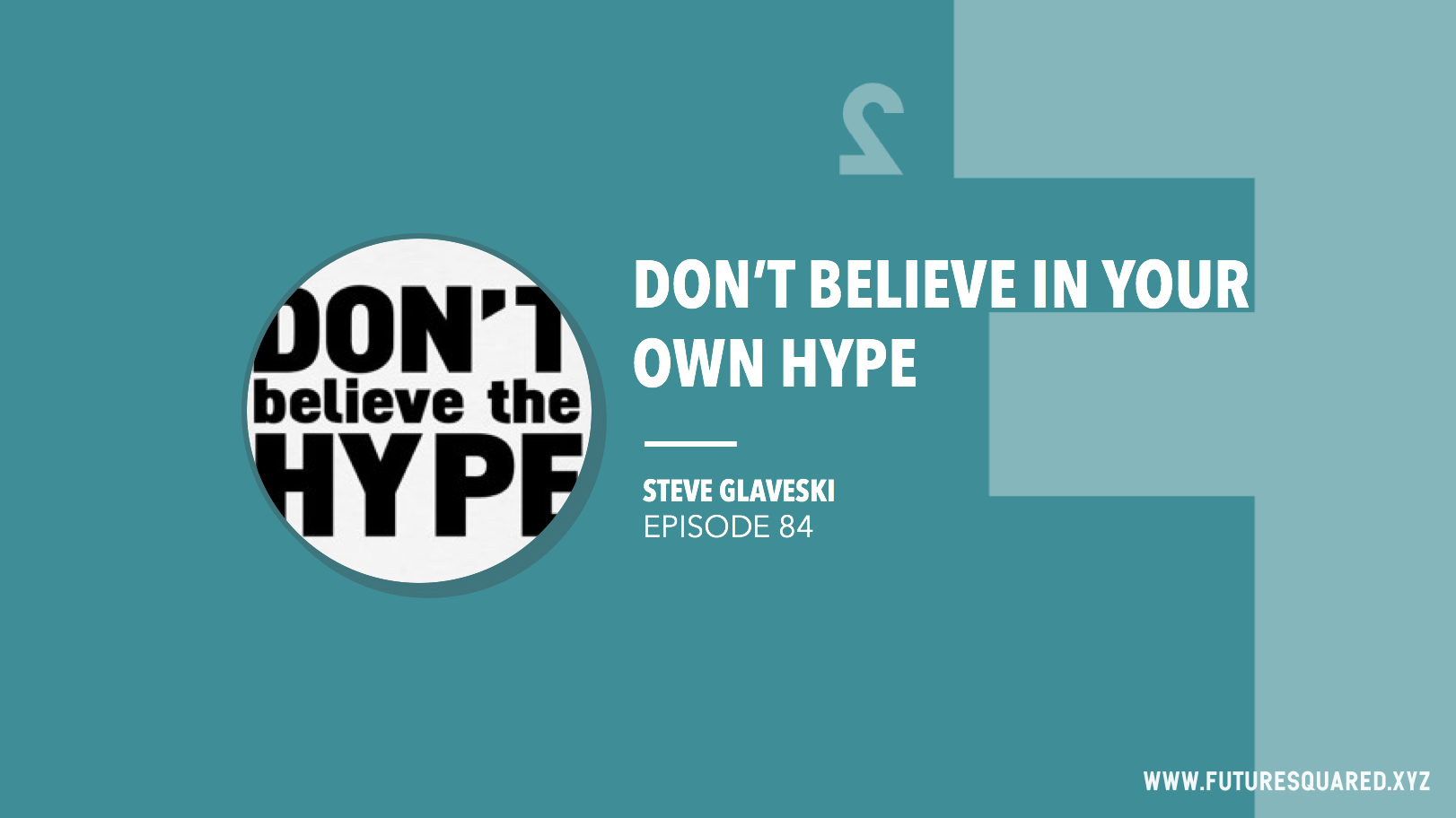 Future Squared Episode #84: Don't Believe Your Own Hype