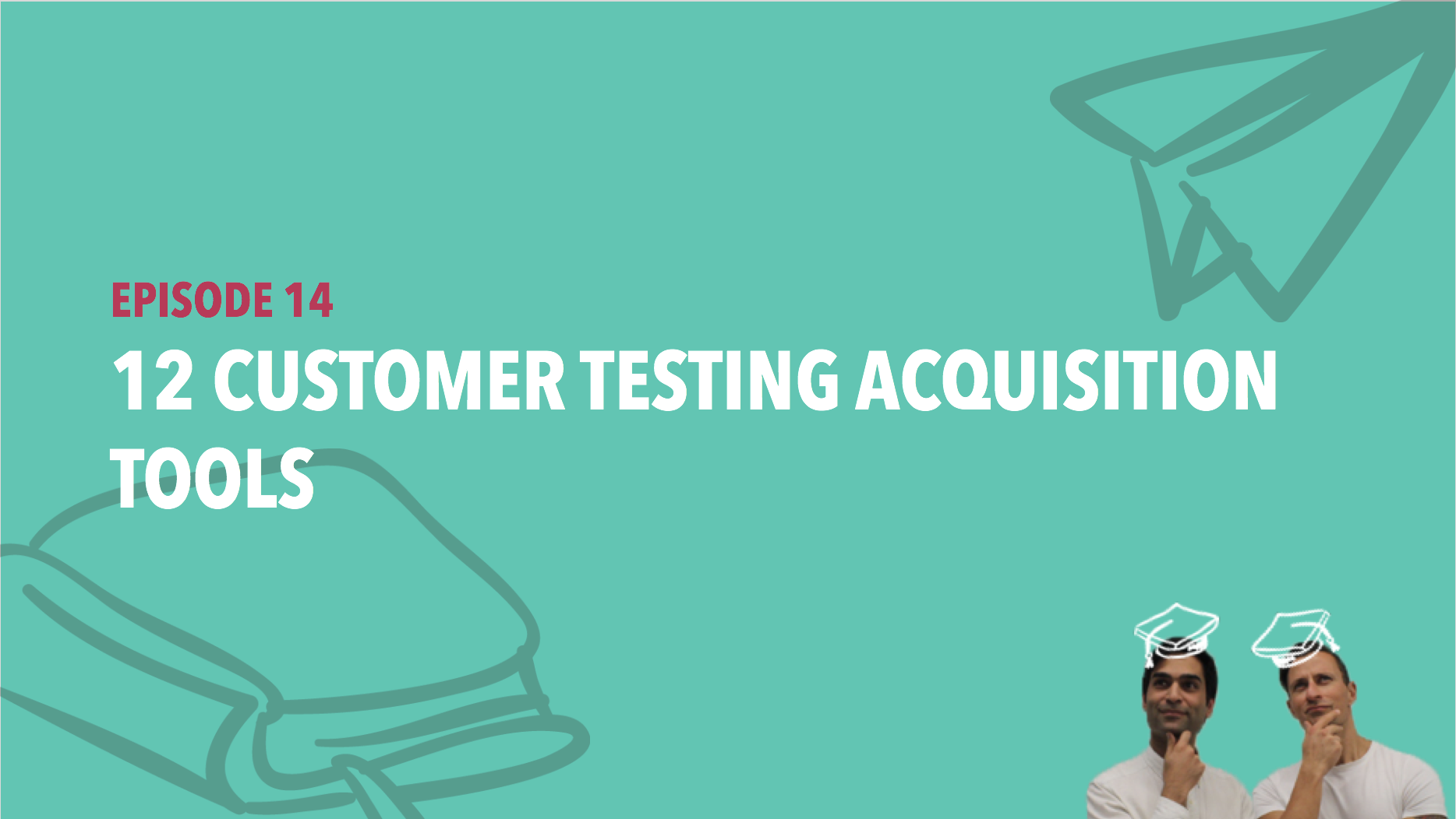 CiSchool Episode #014: Customer Testing Acquisition Tools