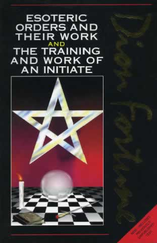 Esoteric Orders and their Work and the Training and Work of an Initiate