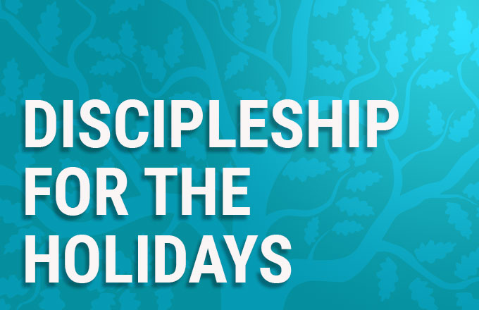 Discipleship for the Holidays