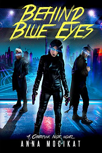 Book cover of Behind Blue Eyes by Anna Mocikat showing cyborg-humans with glowing blue eyes