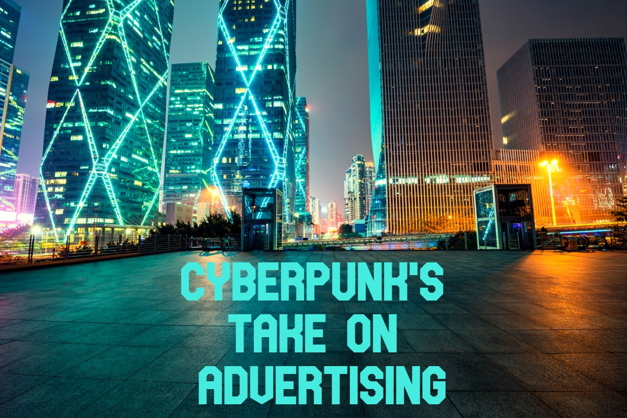 cyberpunk's take on advertising