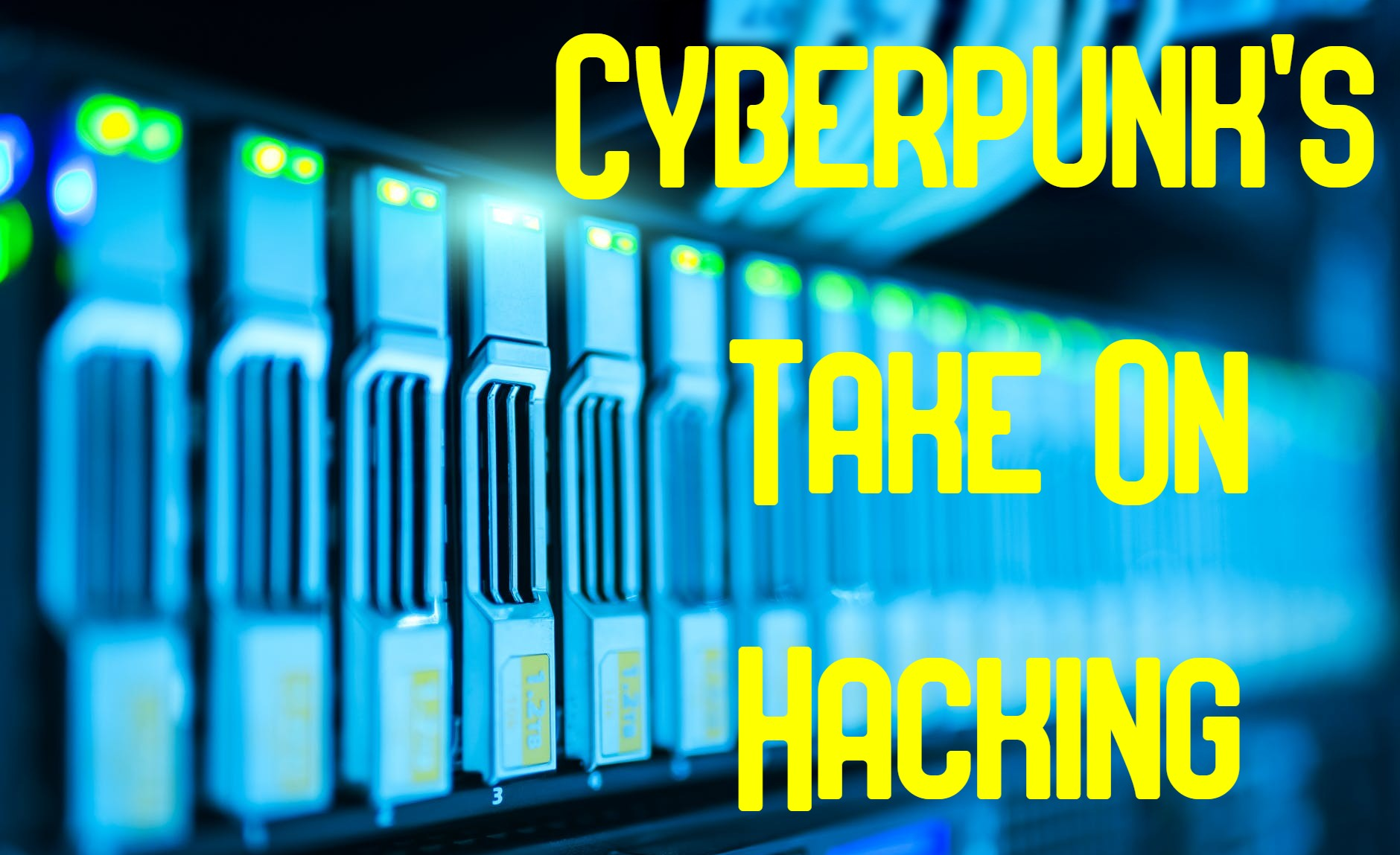 computer server being hacked stating cyberpunk's take on hacking