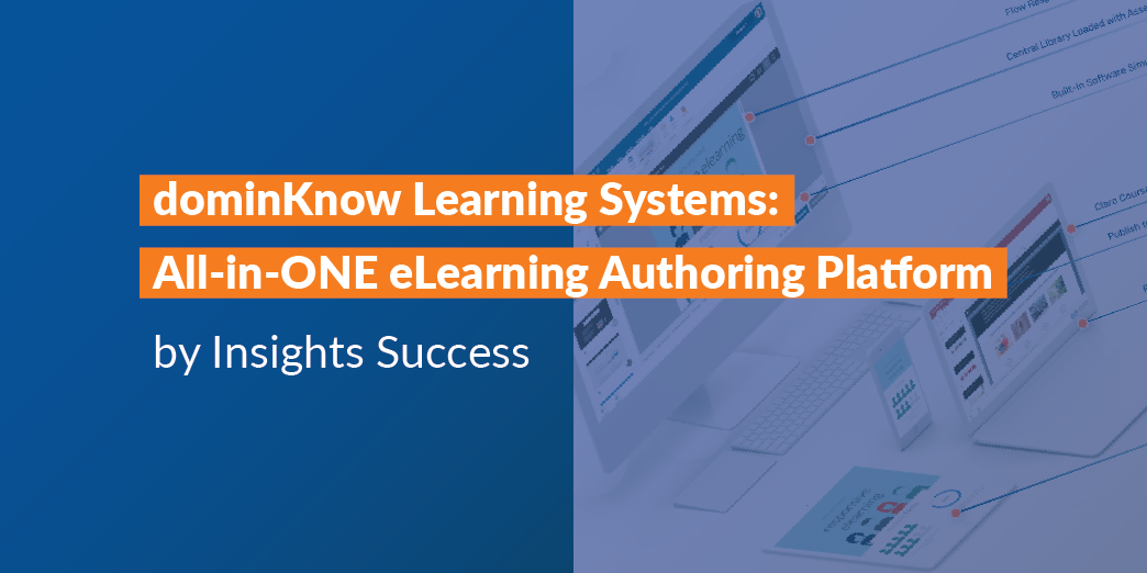 dominKnow Learning Systems: All in One eLearning Authoring Platform by Insights Success