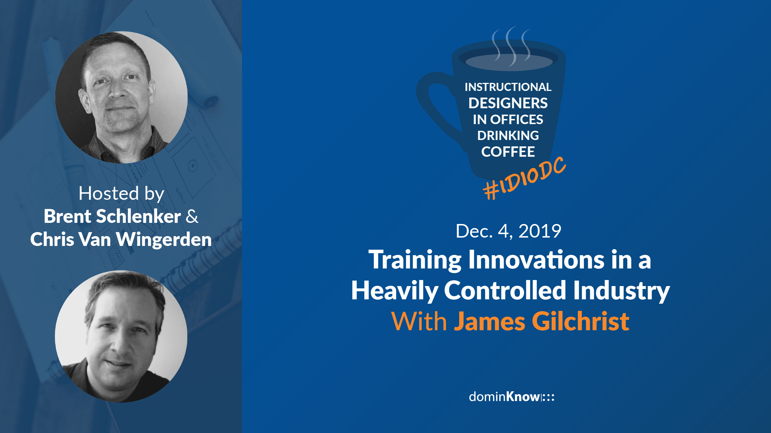 IDIODC with Brent Schlenker, Chris Van Wingerden and special guest James Gilchrist for a chat on training innovations in highly regulated industries.