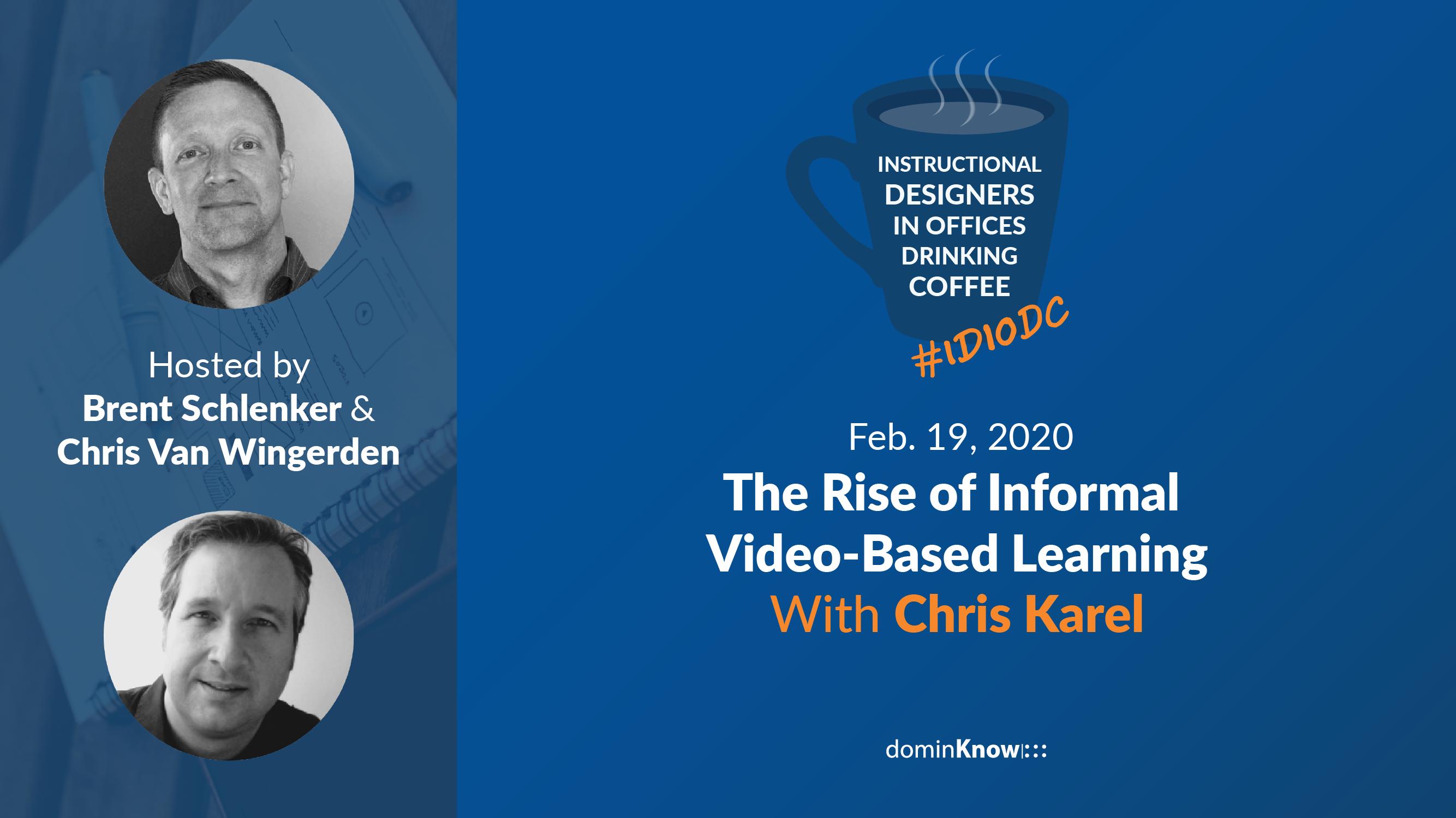 Chris Van Wingerden and Brent Schlenker go live with special guest Chris Karel to talk video-based informal learning.
