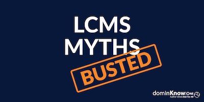 7 LCMS Myths You Shouldn't Worry About with dominKnow | ONE
