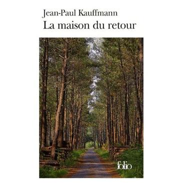 La maison du retour de Jean Paul Kauffmann