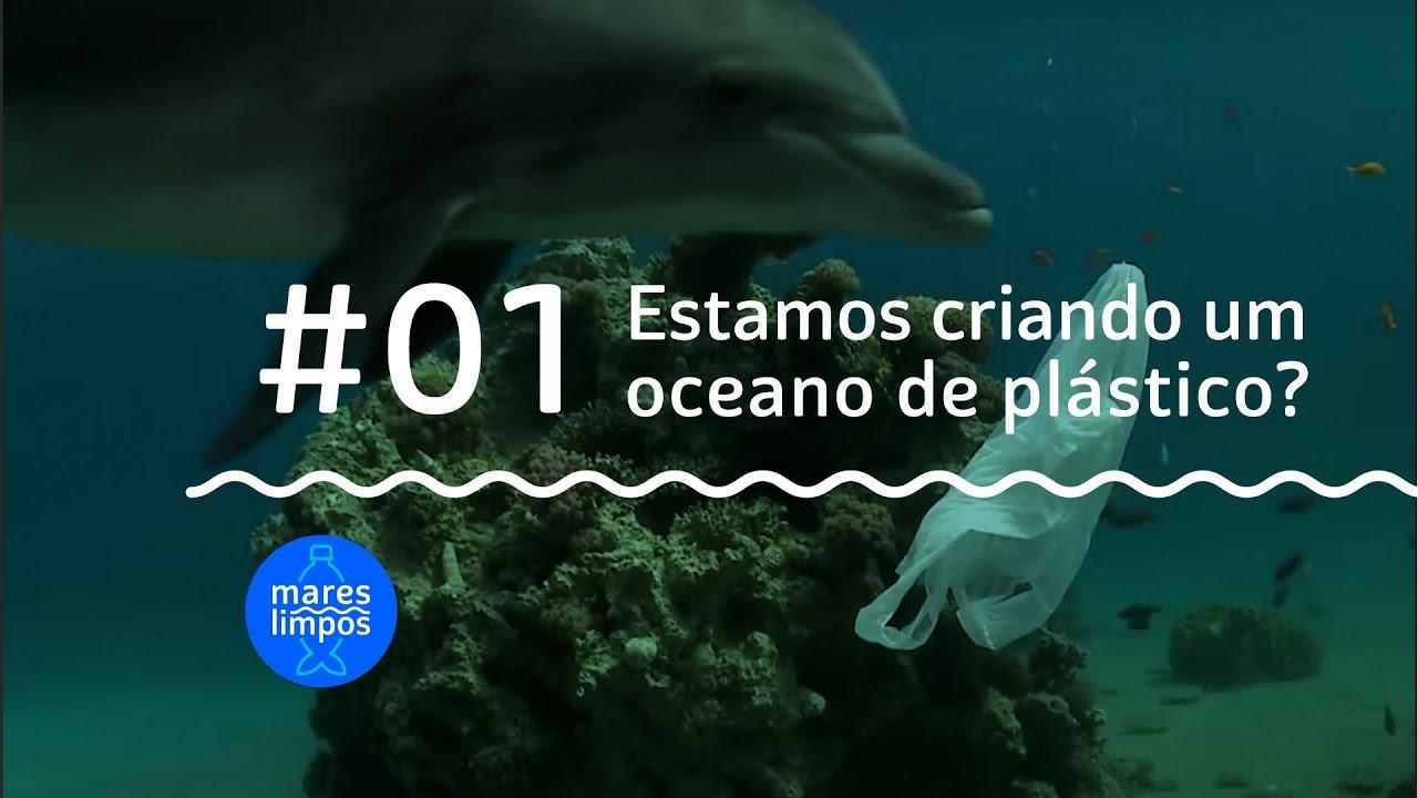 webserie mares limpos #01 estamos criando um oceano de plástico?