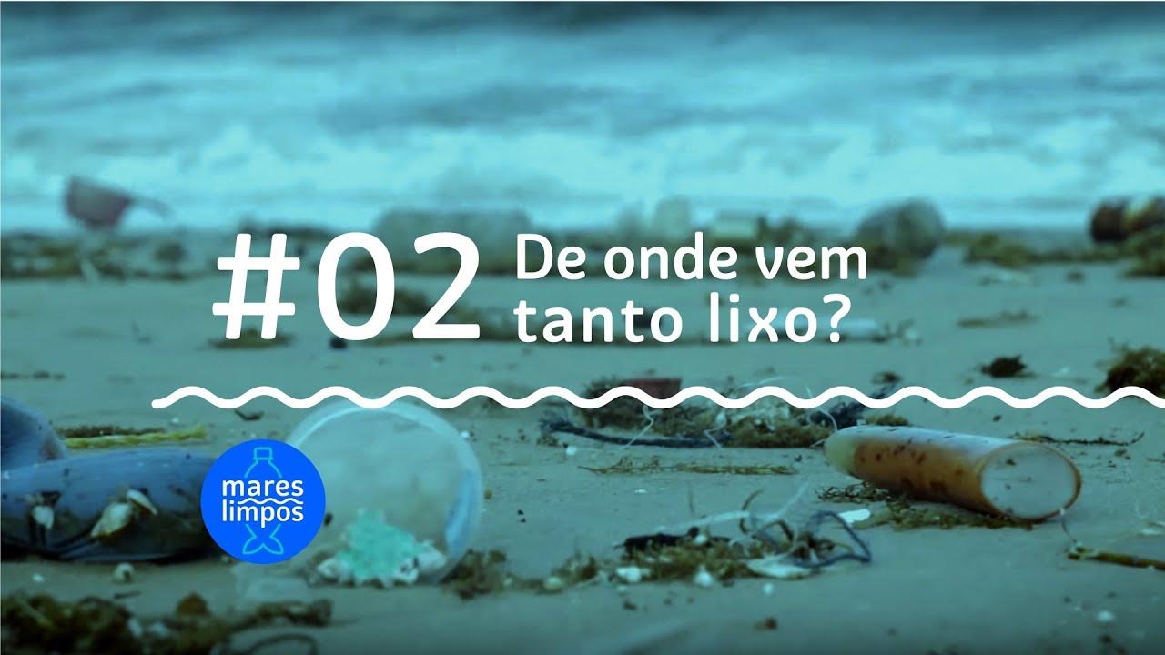 webserie mares limpos #02 de onde vem tanto lixo?