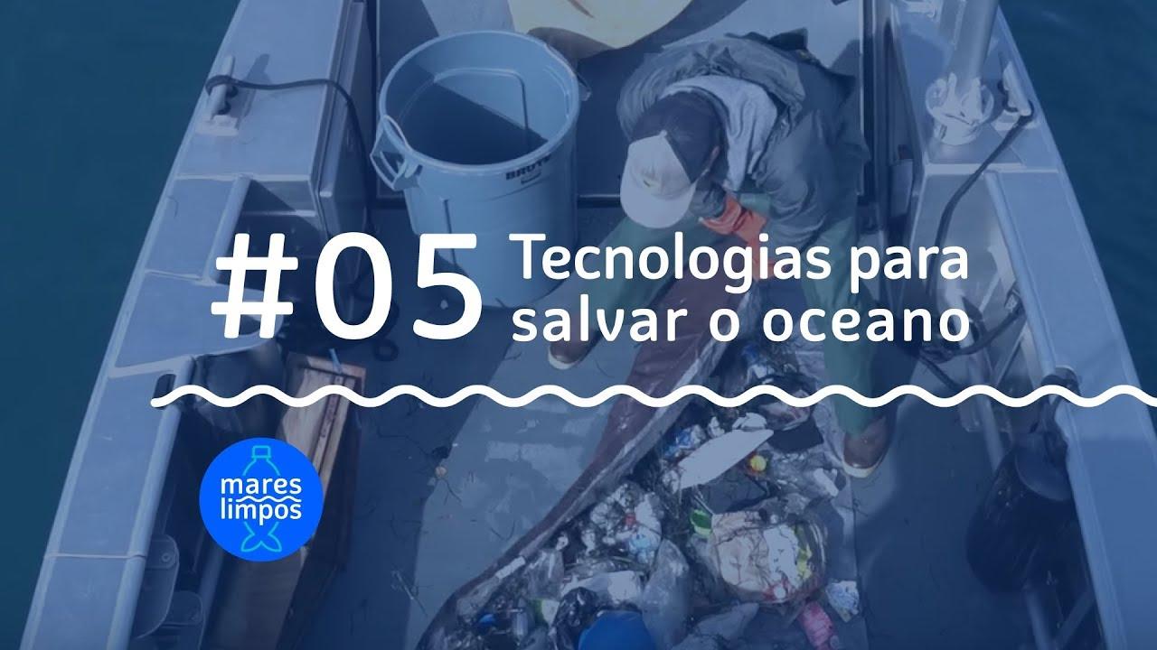 webserie mares limpos #05 tecnologias para salver o oceano