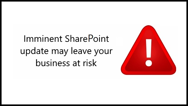 Imminent SharePoint Update May Leave Your Business At Risk