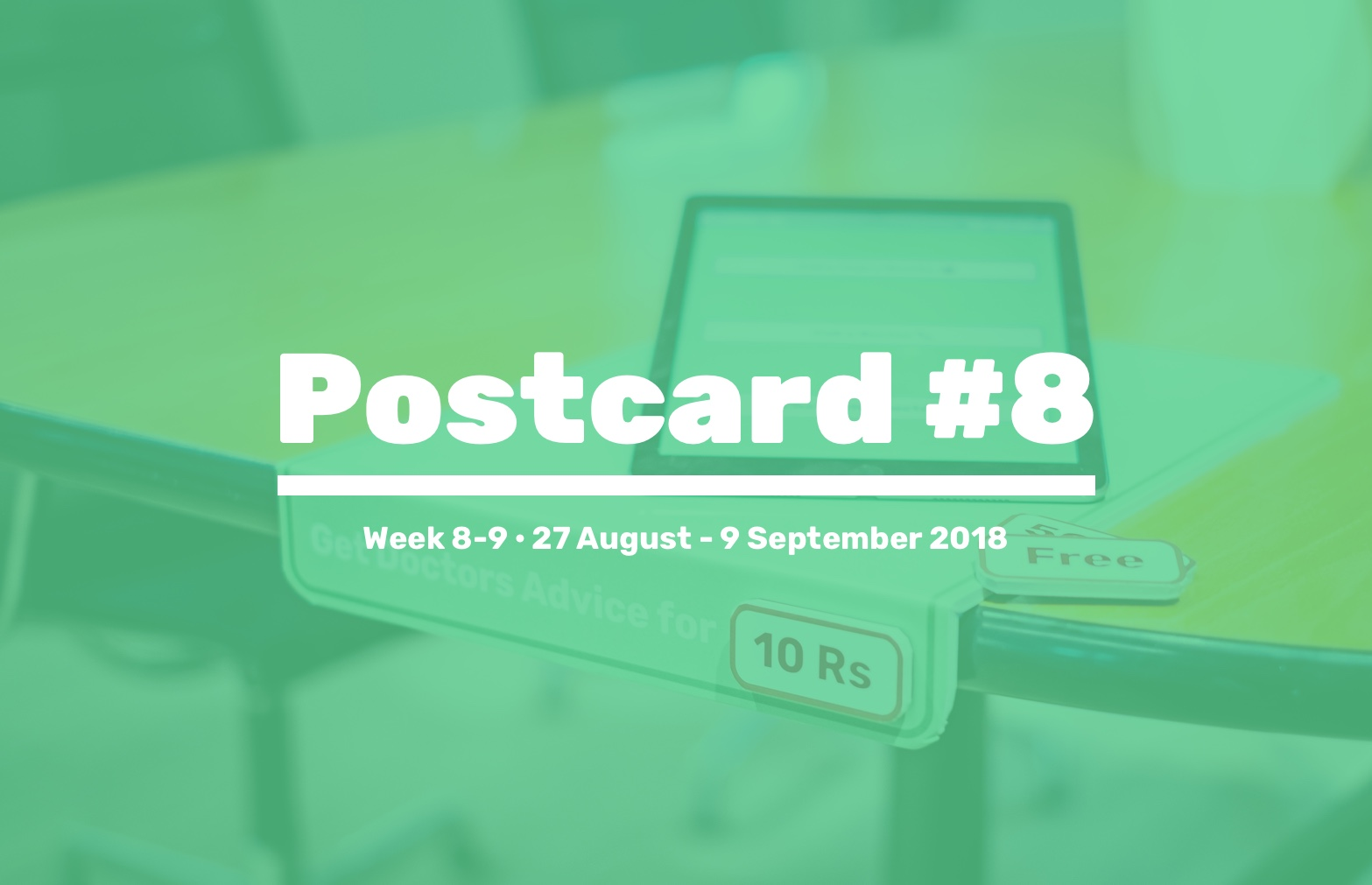 Our week 8 and 9 postcard - Building our prototypes and getting ready for the field.