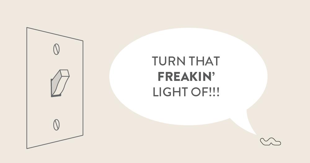 a mealworm screamin' turn that freakin' light of