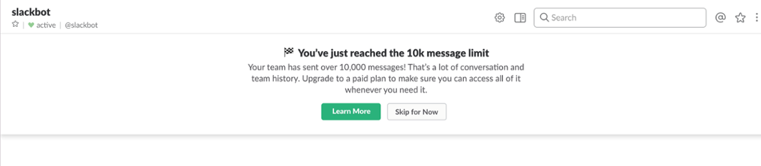 An automatic upsell message is triggered when a Slack team hits their 10,000 message limit—making it quick, easy and beneficial to upgrade to a paid plan.