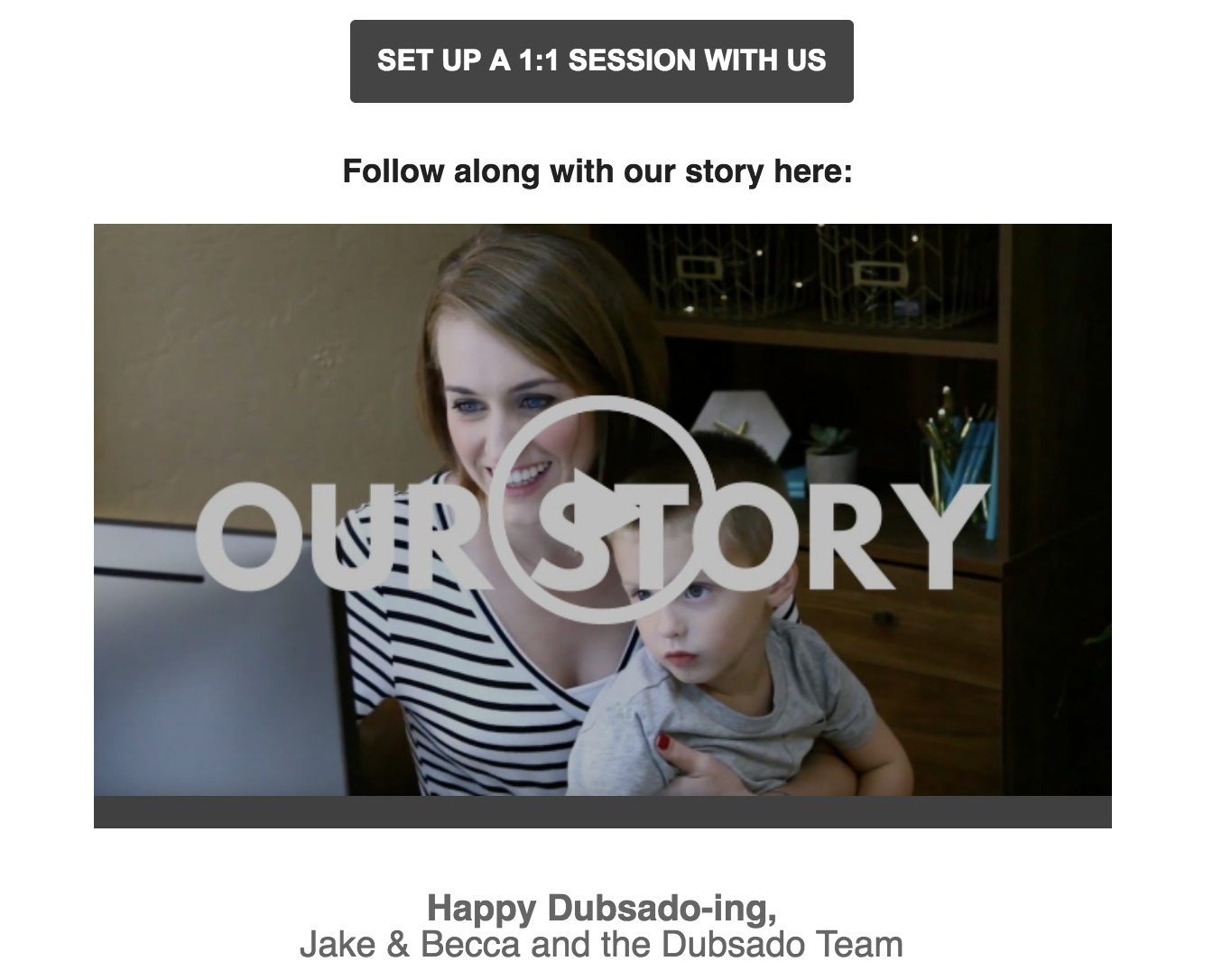This is an email about a company's story with a video showing a woman holding a child in front of a laptop. It adds a human element to a welcome email and introduces faces of the team