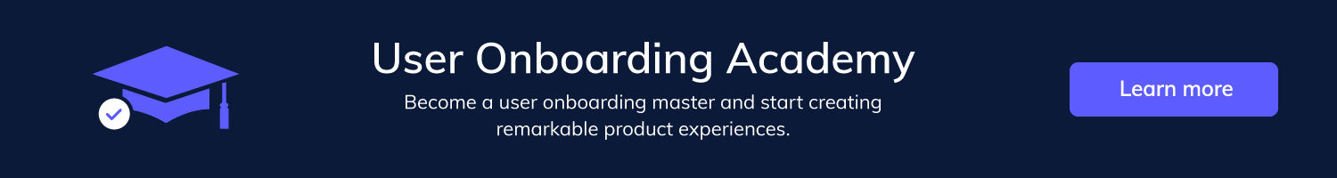 Click here to go to the Appcues User Onboarding Academy. This is a banner for the User Oboarding Academy, a free online course on user onboarding for marketers, product managers, designers, etc.