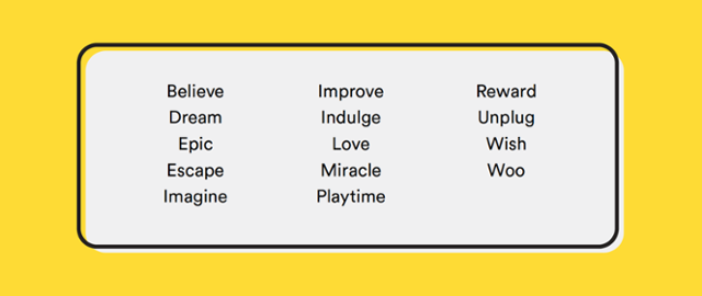 This is a list of powerful ux copy words that use emotive language to engage users. Words include: believe, improve, dream, reward, wish, imagine, love