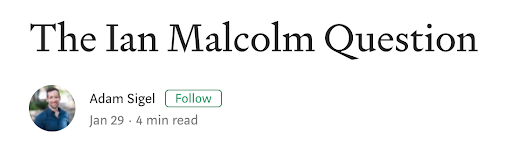 """this is a screenshot of a medium article title showing the word """"the ian malcolm question"""" in medium's sans serif font"""