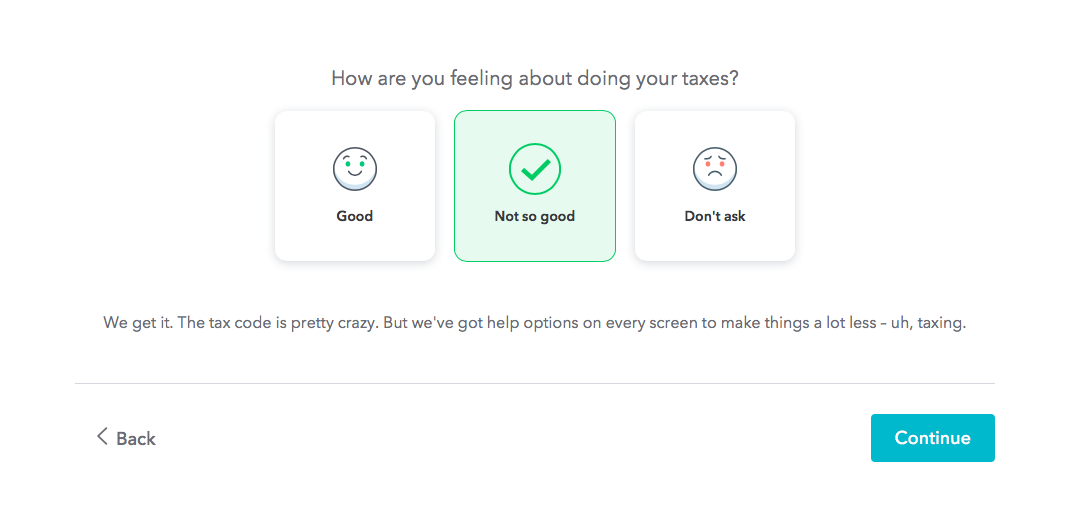 """This is a question from turbotax that gauges user sentiment. It says """"how are you feeling about doing your taxes"""" and there are 3 options. The microcopy is part of TurboTax's great UX strategy."""