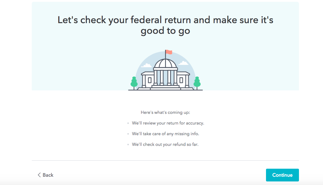 """This is a screenshot of a real turbotax 2018 2019 tax return workflow that shows an illustration of a government building and says """"let's check your federal return and make sure it's good to go"""". This is an example of a milestone or checkpoint in a long multi-step process that breaks up the workflow for better ux"""