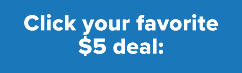 Click your favorite $5 deal.