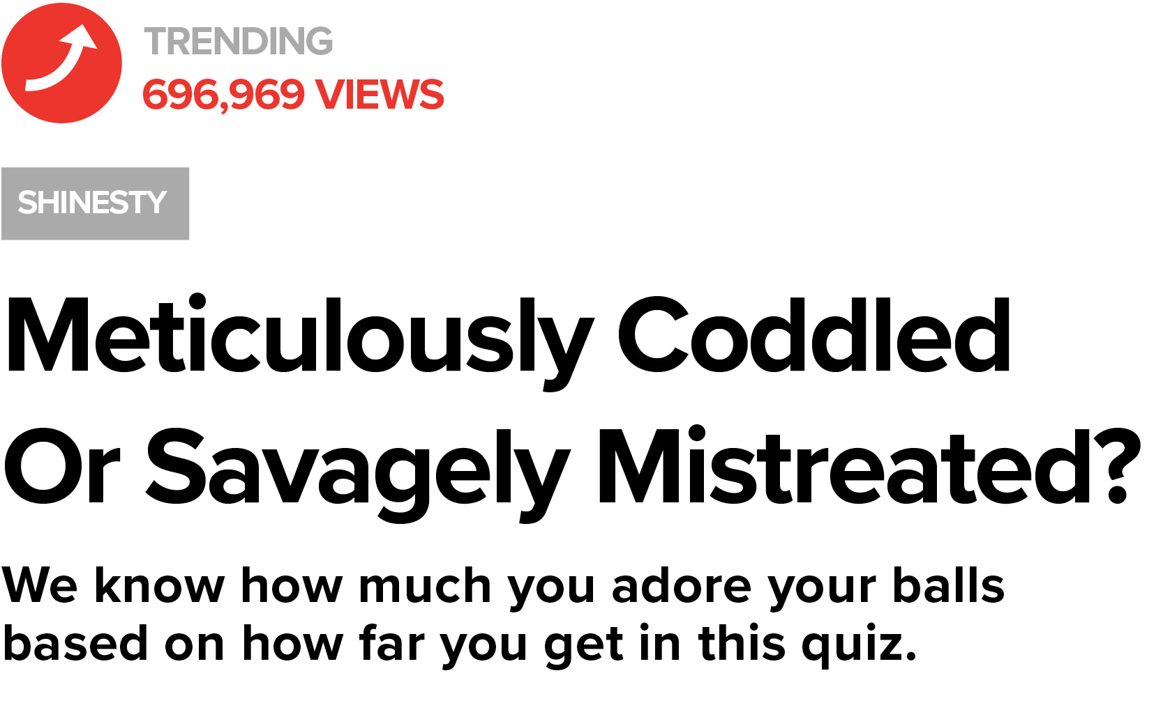 We know how much you adore your balls based on how far you get in this quiz.