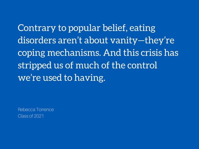 "Image with a quote that says ""Contrary to popular belief, eating disorders aren't about vanity--they're coping mechanisms. And this crisis has stripped us of much of the control we're used to having."""