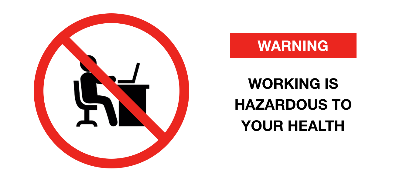 There's no health warning on your job title