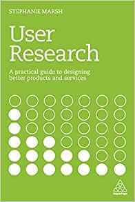 User Research: A Practical Guide to Designing Better Products and Services