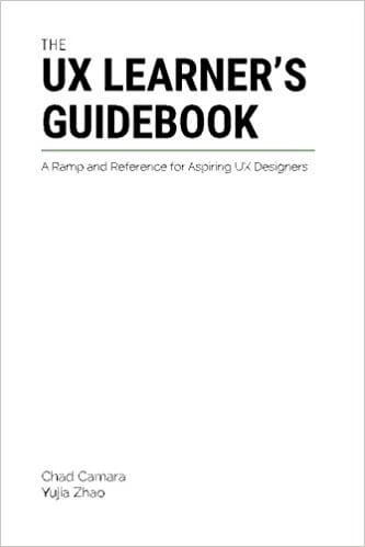 The UX Learner's Guidebook: A Ramp and Reference for Aspiring UX Designers