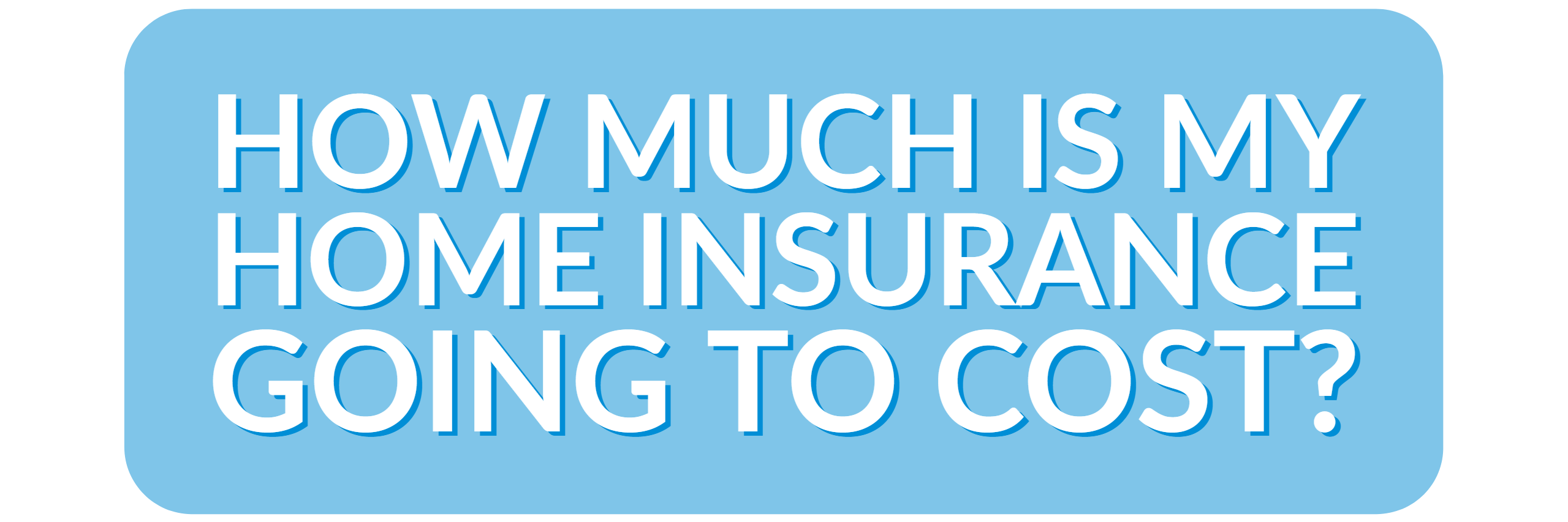 How much is my home insurance going to cost? [quote]