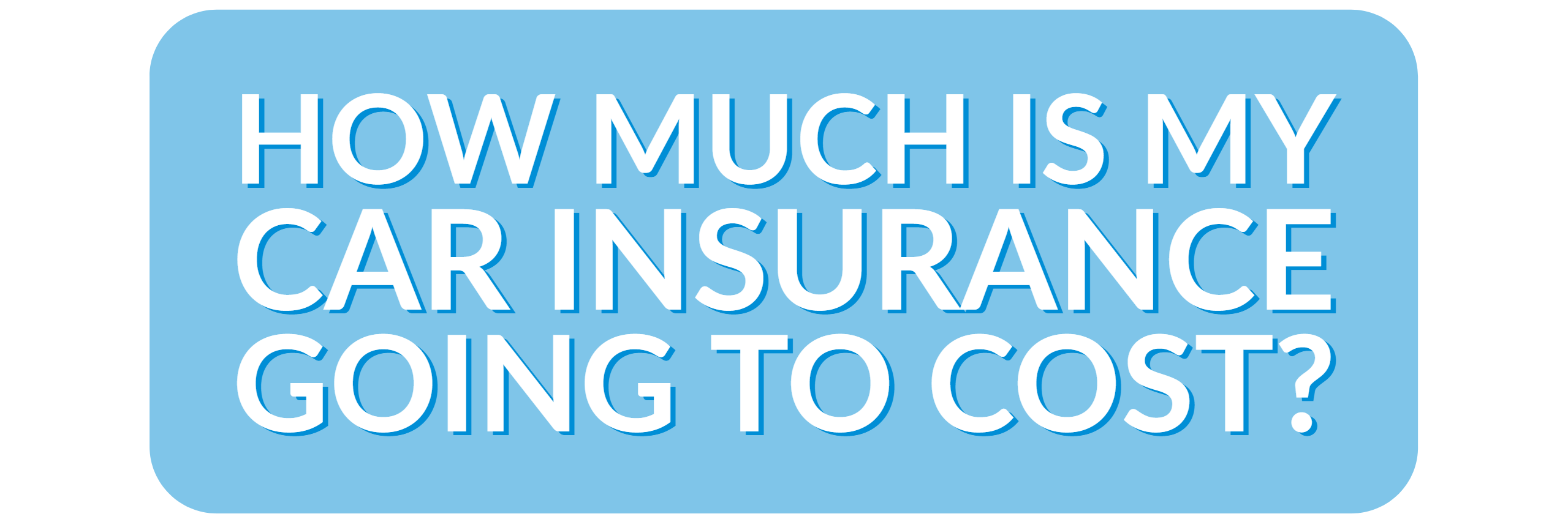 How much is my car insurance going to cost? [quote]