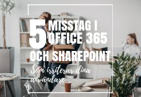 5 enkla misstag i Office 365 och SharePoint som irriterar dina användare