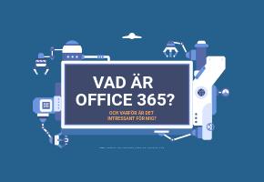 Vad är Office 365 och varför är det intressant för mig?